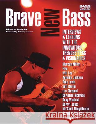 Brave New Bass: Interviews and Lessons with the Innovators, Trendsetters and Visionaries Chris Jisi 9780879307639