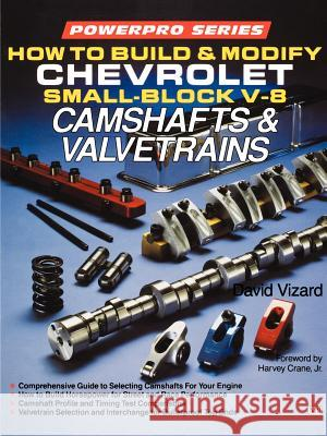 How to Build and Modify Chevrolet Small-Block V-8 Camshafts & Valvetrains David Vizard D. Vizard 9780879385958