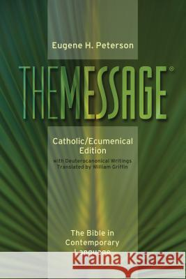 Message-MS-Catholic/Ecumenical: The Bible in Contemporary Language Eugene H. Peterson William Griffin 9780879464943
