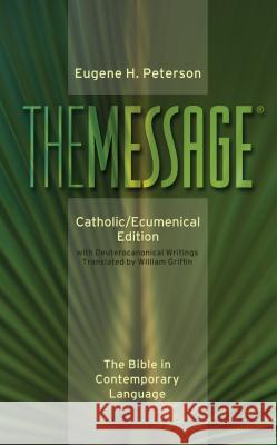 Message-MS-Catholic/Ecumenical: The Bible in Contemporary Language Eugene H. Peterson William Griffin 9780879464950