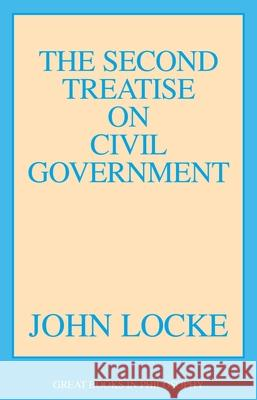The Second Treatise of Civil Government John Locke 9780879753375 Prometheus Books