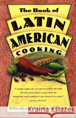 The Book of Latin and American Cooking Elizabeth Lambert Ortiz Elisabeth Lambert Ortiz Elisabeth Orti 9780880013826