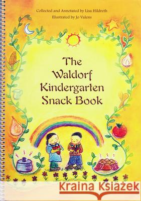 The Waldorf Kindergarten Snack Book Lisa Hildreth Jo Valens 9780880105637