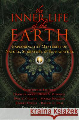 The Inner Life of the Earth: Exploring the Mysteries of Nature, Subnature & Supranature Paul V. O'Leary 9780880105958