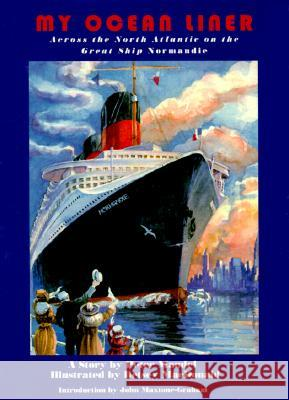 My Ocean Liner: Across the North Atlantic on the Great Ship Normandie Peter Mandel Betsey MacDonald John Maxtone-Graham 9780880451499