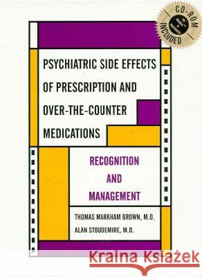 Psychiatric Side Effects of Prescription and Over-The-Counter Medications: Recognition and Management [with Cdrom] [With CDROM] Thomas Markha Brown Alan Stoudemire Alan Stoudemire 9780880488686