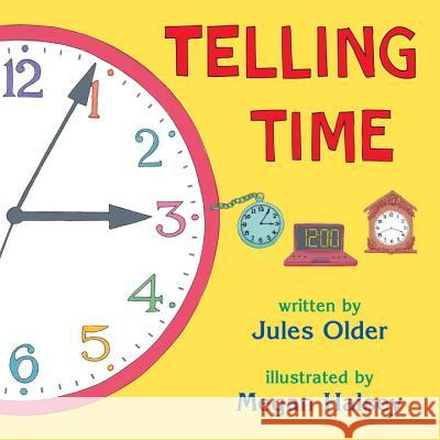 Telling Time: How to Tell Time on Digital and Analog Clocks Megan Halsey Jules Older 9780881063974