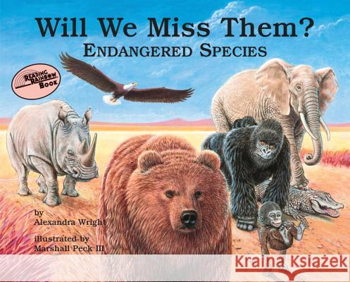 Will We Miss Them: Endangered Species Alexandra Wright Marshall H. Peck 9780881064889