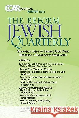 Ccar Journal: The Reform Jewish Quarterly Winter 2011 - Becoming a Rabbi After Ordination Marcus Burstein Michael Shire Susan Laemmle 9780881231717