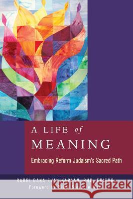 A Life of Meaning: Embracing Reform Judaism's Sacred Path Dana Evan Kaplan 9780881233131