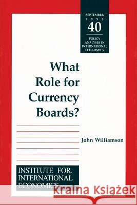 What Role for Currency Boards? John Williamson 9780881322224