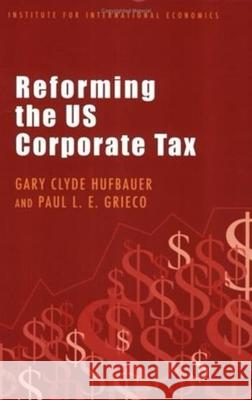 Reforming the US Corporate Tax Gary Clyde Hufbauer Paul L. E. Grieco 9780881323849
