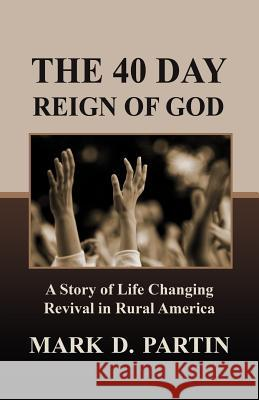 The 40 Day Reign of God Mark D. Partin 9780881444186