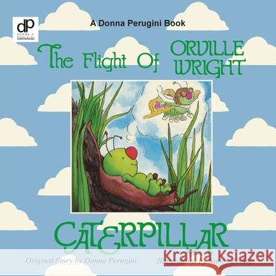 The Flight of Orville Wright Caterpillar Donna Perugini 9780881445350