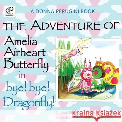 The Adventure of Amelia Airheart Butterfly in Bye! Bye! Dragonfly Donna Perugini 9780881445374