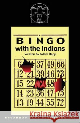Bingo with the Indians Adam Rapp 9780881454048 Broadway Play Publishing Inc
