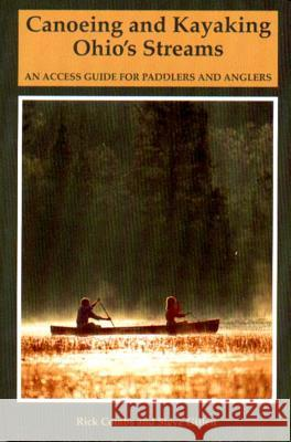 Canoeing and Kayaking Ohio's Streams: An Access Guide for Paddlers and Anglers Richard Combs Steve Gillen 9780881502527