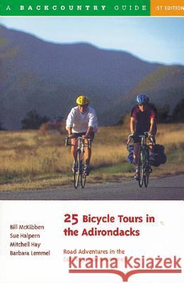 25 Bicycle Tours in the Adirondacks: Road Adventures in the East's Largest Wilderness Bill McKibben Sue Halpern Mitchell Hay 9780881503180