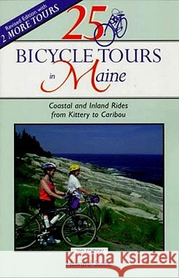25 Bicycle Tours in Maine: Coastal and Inland Rides from Kittery to Caribou Howard Stone 9780881504101