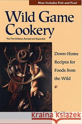 Wild Game Cookery: Down-Home Recipes for Foods from the Wild J. Carol Vance 9780881504194