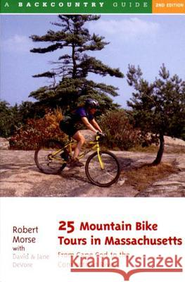 25 Mountain Bike Tours in Massachusetts: From the Connecticut River to the Atlantic Coast Robert Morse Jane DeVore David DeVore 9780881504569