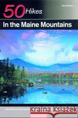 Explorer's Guide 50 Hikes in the Maine Mountains: Day Hikes and Overnights from the Rangeley Lakes to Baxter State Park Cloe Chunn 9780881504996
