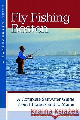 Fly-Fishing Boston: A Complete Saltwater Guide from Rhode Island to Maine Terry C. Tessein 9780881505177