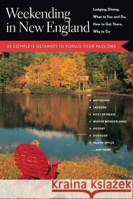 Weekending in New England: 22 Complete Getaways to Pursue Your Passions Betsy Wittemann 9780881505221