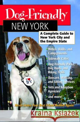 Dog-Friendly New York: A Complete Guide to New York City and the Empire State Trisha Blanchet 9780881506013