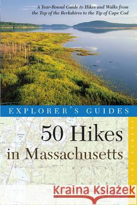 Explorer's Guide 50 Hikes in Massachusetts: A Year-Round Guide to Hikes and Walks from the Top of the Berkshires to the Tip of Cape Cod Brian White John Brady 9780881507003