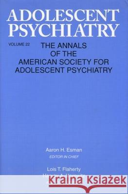 Adolescent Psychiatry, V. 22: Annals of the American Society for Adolescent Psychiatry Esman                                    Aaron H. Esman 9780881631968