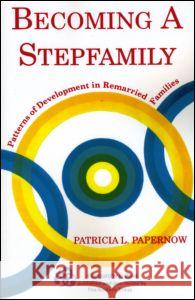 Becoming a Stepfamily: Patterns of Development in Remarried Families Patricia L. Papernow Papernow 9780881633092