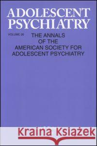 Adolescent Psychiatry, V. 26: Annals of the American Society for Adolescent Psychiatry Lois T. Flaherty 9780881633320