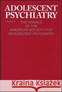 Adolescent Psychiatry, V. 29: The Annals of the American Society for Adolescent Psychiatry Lois Flaherty Michael Flaherty Lois Flaherty 9780881633955