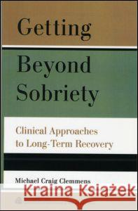 Getting Beyond Sobriety: Clinical Approaches to Long-Term Recovery Michael Craig Clemmens 9780881634457