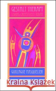 Gestalt Therapy: Living Creatively Today Gonzague Masquelier 9780881634587