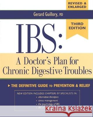 Ibs: A Doctor's Plan for Chronic Digestive Troubles: The Definitive Guide to Prevention and Relief Gerard Guillory O'Neill, Jr. Barrett Gerrard Guillory 9780881791792