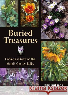 Buried Treasures: Finding and Growing the World's Choicest Bulbs Janis Ruksans 9780881928181