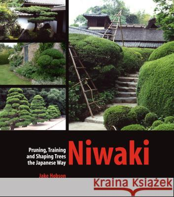 Niwaki: Pruning, Training and Shaping Trees the Japanese Way Jake Hobson 9780881928358