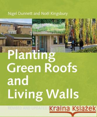 Planting Green Roofs and Living Walls Nigel Dunnett No??l Kingsbury 9780881929119