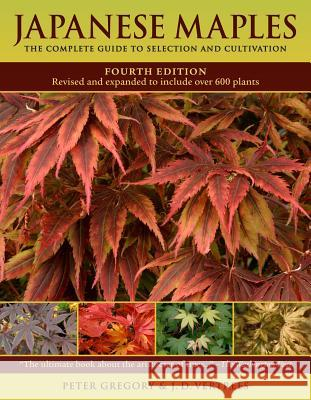 Japanese Maples: The Complete Guide to Selection and Cultivation Peter Gregory J. D. Vertrees 9780881929324