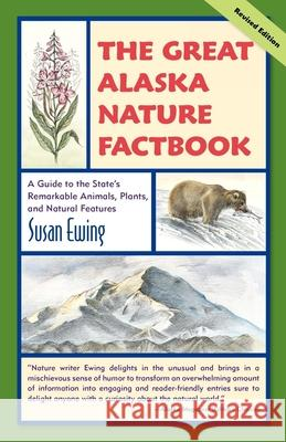 The Great Alaska Nature Factbook: A Guide to the State's Remarkable Animals, Plants, and Natural Features Susan Ewing 9780882408385
