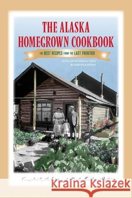 The Alaska Homegrown Cookbook: The Best Recipes from the Last Frontier  9780882408576