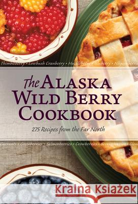 The Alaska Wild Berry Cookbook: 275 Recipes from the Far North Alaska Northwest Books 9780882408606