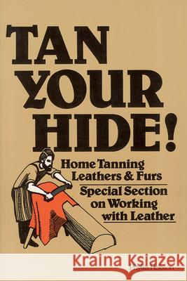 Tan Your Hide!: Home Tanning Leathers & Furs Phyllis Hobson 9780882661018