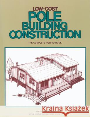 Low-Cost Pole Building Construction: The Complete How-To Book Ralph Wolfe Doug Merrilees E. Loveday 9780882661704