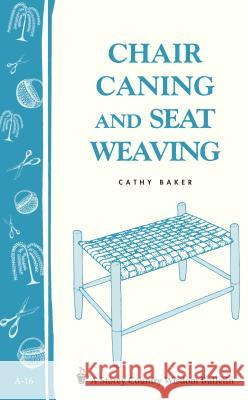 Chair Caning and Seat Weaving: Storey Country Wisdom Bulletin A-16 C. Baker Cathy Baker 9780882661902