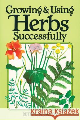 Growing & Using Herbs Successfully Betty E. M. Jacobs 9780882662497