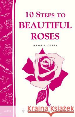 10 Steps to Beautiful Roses M. Oster Maggie Oster 9780882665535