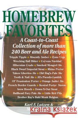 Homebrew Favorites: A Coast-To-Coast Collection of More Than 240 Beer and Ale Recipes Karl F. Lutzen Mark Stevens 9780882666136